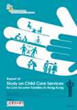 Report of Study on Child Care Services for Low Income Families in Hong Kong